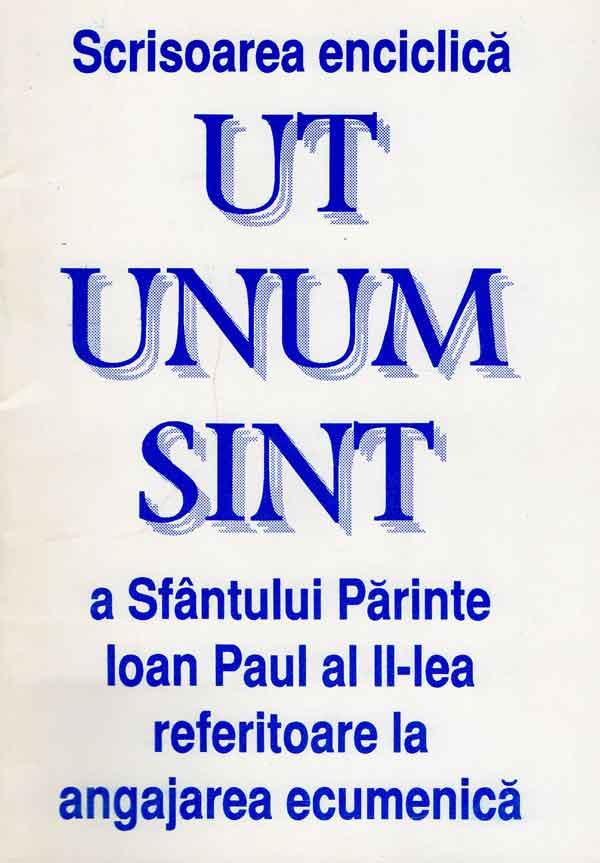 UT UNUM SINT Scrisoare enciclică a Sfântului Părinte Ioan Paul al II-lea referitoare la angajarea ecumenică