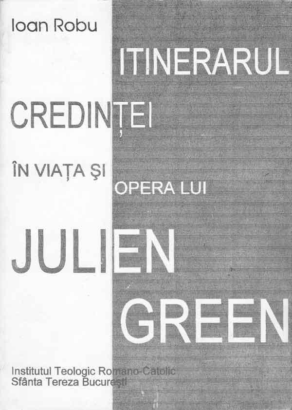 Itinerarul credinței în viața și opera lui Julien Green