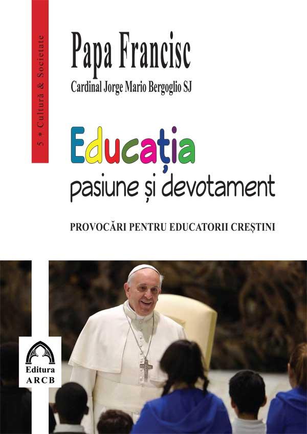 Educația – pasiune și devotament. Provocări pentru educatorii creștini.