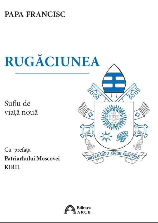 Rugăciunea, suflu de viaţă nouă. Cu prefaţa Patriarhului Moscovei, Kiril