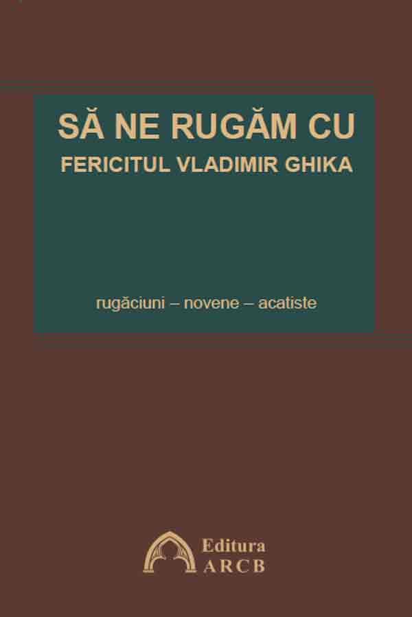 Să ne rugăm cu Fericitul Vladimir Ghika. Rugăciuni – novene – acatiste