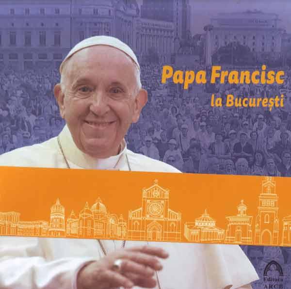 Papa Francisc la Bucureşti