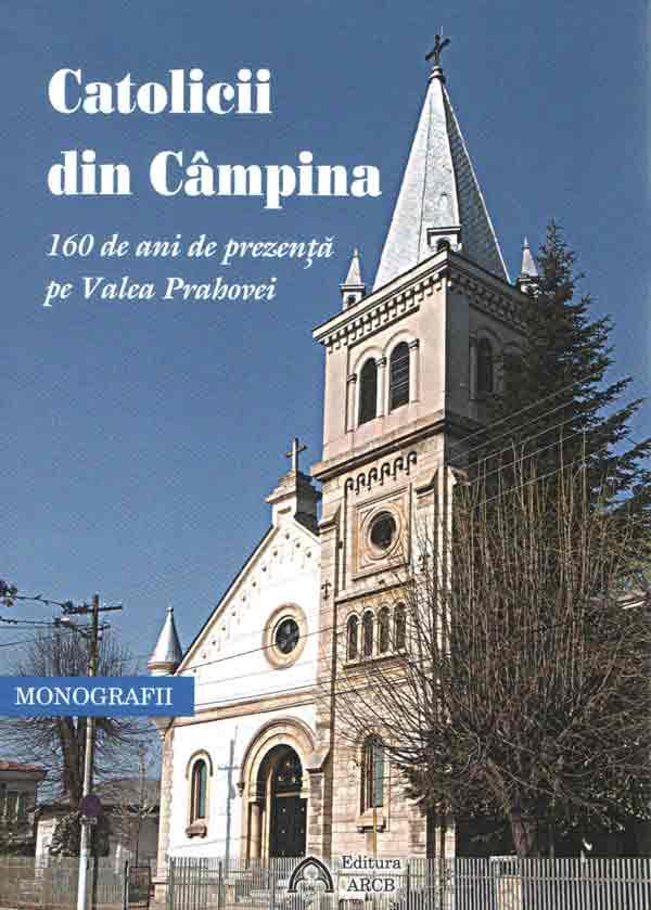Catolicii din Câmpina - 160 de ani de prezenţă pe Valea Prahovei