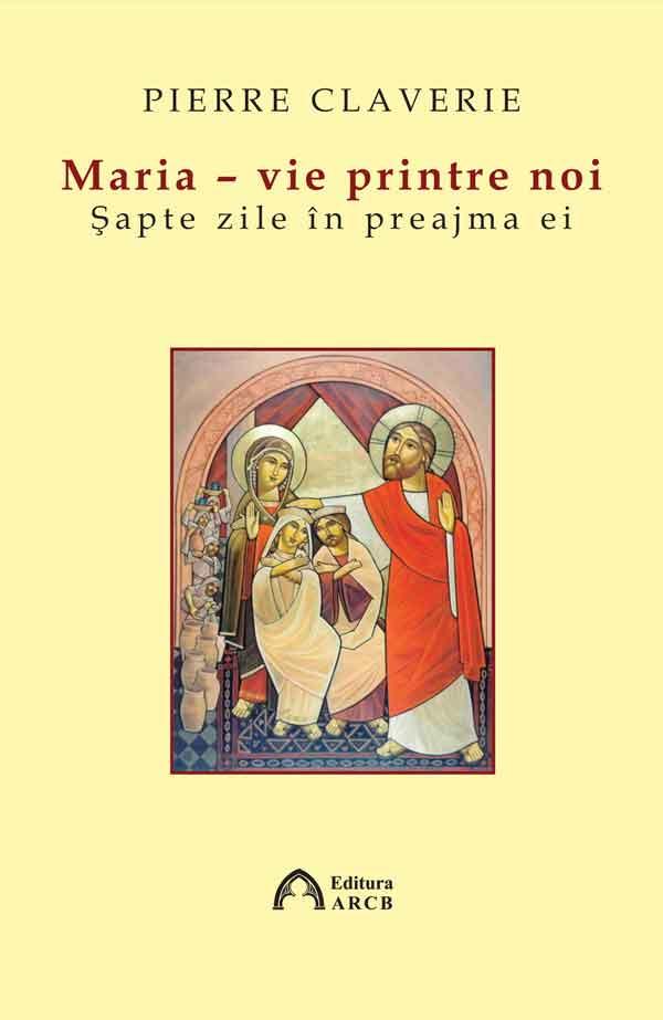 Maria - vie printre noi. Şapte zile în preajma ei
