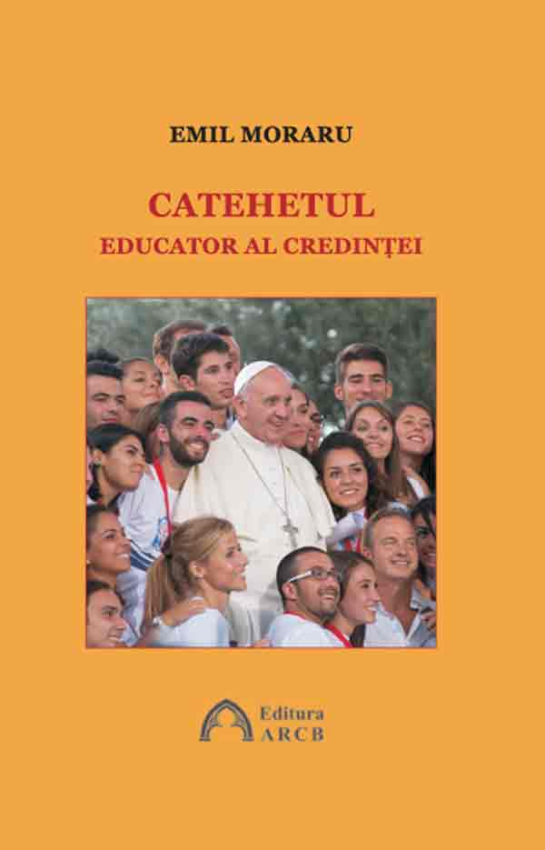 Catehetul – educator al credinţei