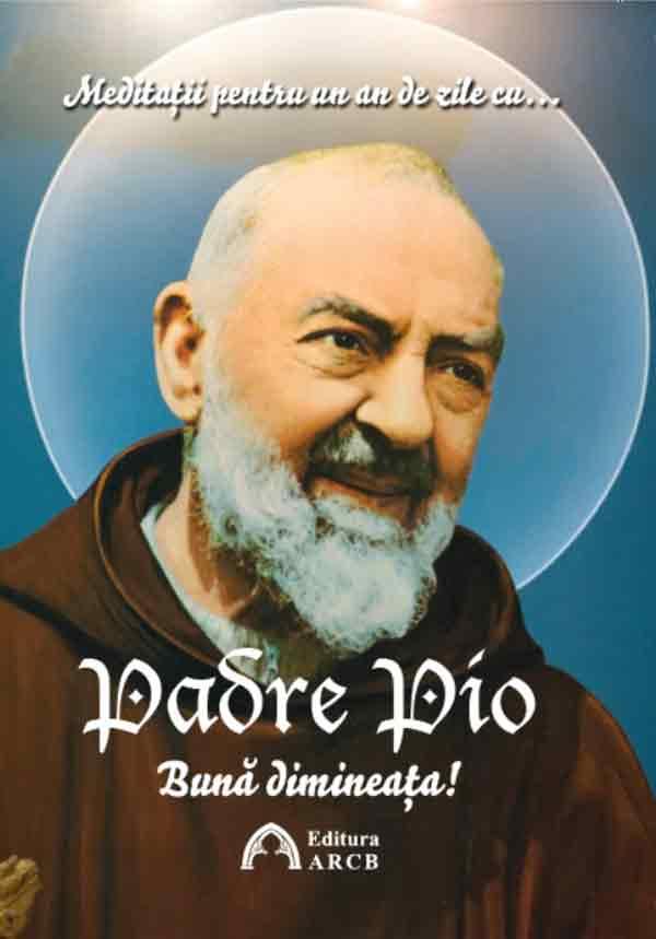 Bună dimineaţa! Meditaţii pentru un an de zile cu Padre Pio
