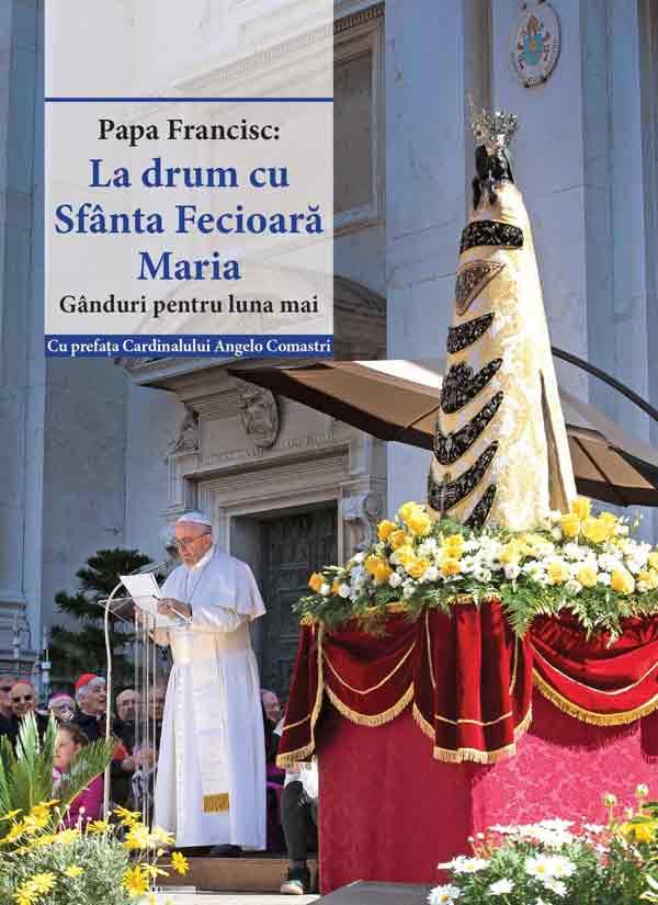 La drum cu Sfânta Fecioară Maria. Gânduri pentru luna mai
