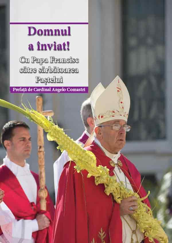 Domnul a înviat! Cu Papa Francisc către sărbătoarea Paştelui