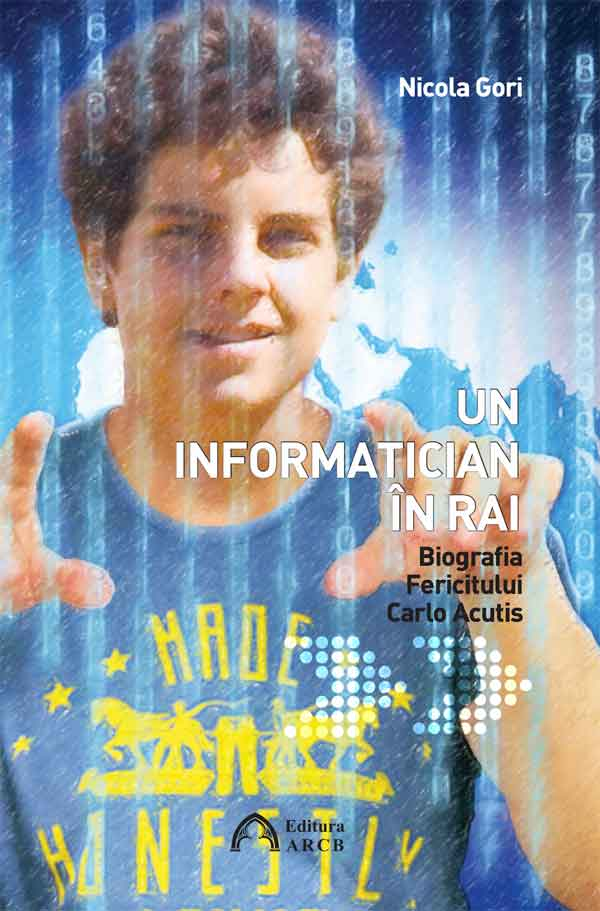 Un informatician în Rai. Biografia Fericitului Carlo Acutis